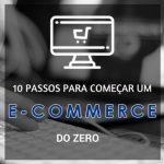 Montagem com o escrito: 10 passos para começar um e-commerce do zero