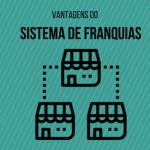 Montagem com o escrito vantagens do sistema de franquias