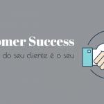 INFOGRÁFICO: Entenda o sucesso do seu cliente e o seu sucesso com o Customer Success