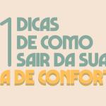 Infográfico: Separamos 11 dicas de como sair da sua zona de conforto!