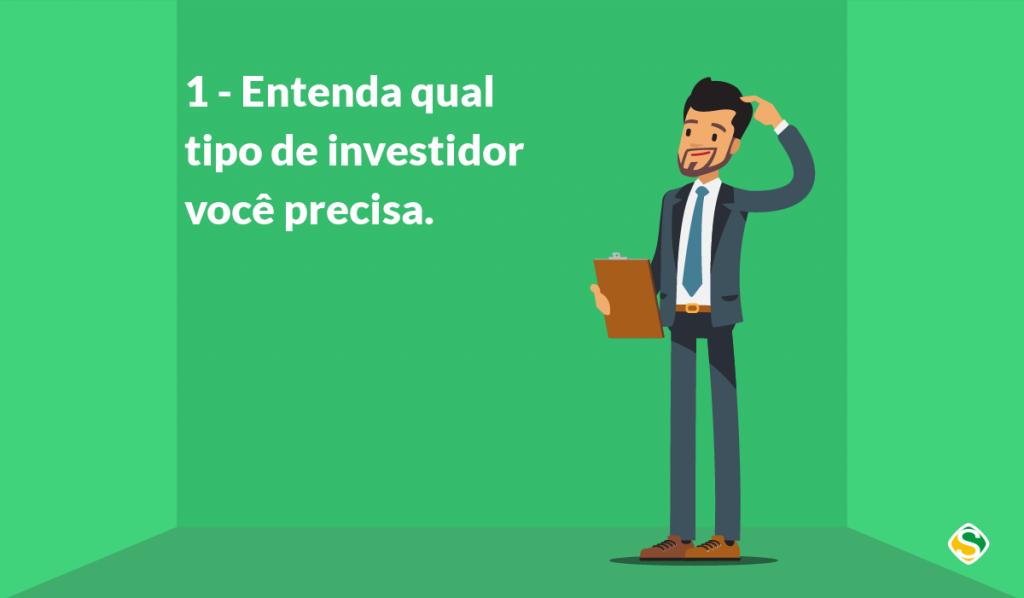 """Ilustração de um homem, escrito """"entenda qual tipo de investidor você precisa"""" representando as formas de como conseguir um investidor"""