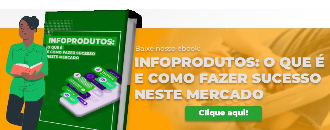 Infoprodutos: O que é e comofazer sucesso neste mercado. Baixe nosso ebook. Clique aqui!